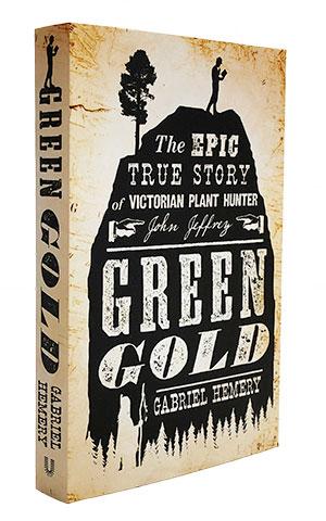 Green Gold: The Epic True Story of Victorian Plant Hunter John Jeffrey by Gabriel Hemery